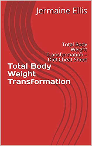 Total Body Weight Transformation: Total Body Weight Transformation – Diet Cheat Sheet (English Edition)