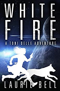 White Fire (A Toni Delle Adventure Book 1) by [Laurie Bell]