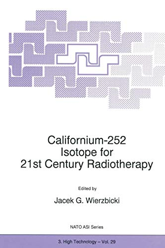 Californium-252 Isotope for 21st Century Radiotherapy (Nato Science Partnership Subseries: 3 (29), Band 29)