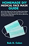HOMEMADE DIY MEDICAL FACE MASK GUIDE: All In One Manual On How To Make Hand Made, Disposable, Washable,...