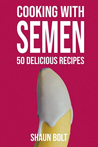 """Cooking With Semen 50 Delicious Recipes: Inappropriate, outrageously funny joke notebook disguised as a real 6""""x9"""" paperback - fool your friends with this awesome gift!"""