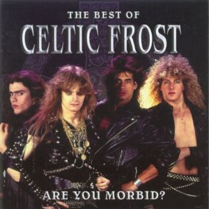 Are You Morbid? Best of by Celtic Frost