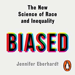 Biased                   By:                                                                                                                                 Dr Jennifer Eberhardt                               Narrated by:                                                                                                                                 Dr Jennifer Eberhardt                      Length: 10 hrs and 24 mins     1 rating     Overall 4.0