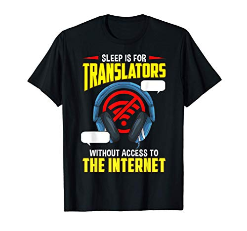 Sleep is for Translators Without Access To Internet T-Shirt