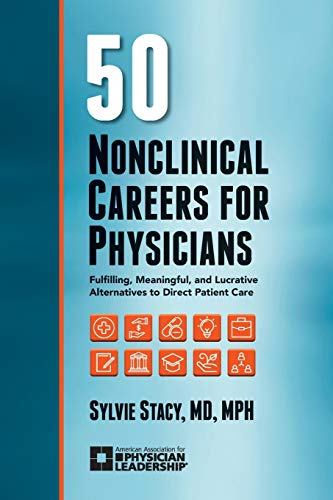 Compare Textbook Prices for 50 Nonclinical Careers for Physicians: Fulfilling, Meaningful, and Lucrative Alternatives to Direct Patient Care  ISBN 9780984831074 by Sylvie Stacy