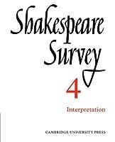 Shakespeare Survey 4: Interpretation (Shakespeare Survey, Series Number 4)