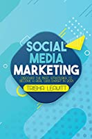 Social Media Marketing: Discover The Best Strategies To Become A Real Web Expert in 2021