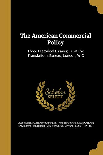 Compare Textbook Prices for The American Commercial Policy  ISBN 9781360208633 by Rabbeno, Ugo,Carey, Henry Charles 1793-1879,Hamilton, Alexander