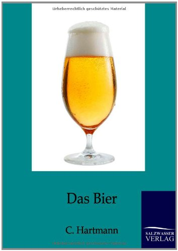 Das Bier: als deutsches Nationalgetränk und seine Wirkungen als Heilmittel auf den menschlichen Organismus