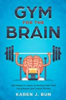 Gym For The Brain: 300 Riddles For Adults To Workout Their Mind Using Reason And Lateral Thinking