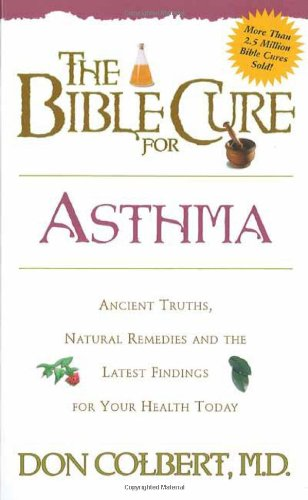 The Bible Cure for Asthma: Ancient Truths, Natural Remedies and the Latest Findings for Your Health Today (New Bible Cure (Siloam))