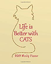 2019 Weekly Planner: Life is better with cats: 2019 Calendar Schedule Organizer and Journal Notebook With Motivational  Quotes,8x10 inches, 144 pages ... Calendar 2019 Journal Series) (Volume 14)