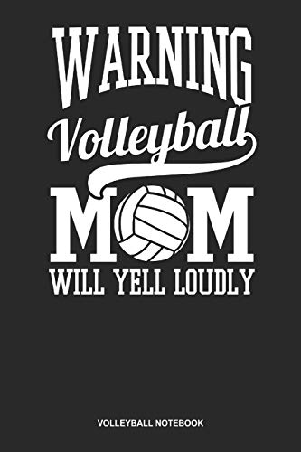Volleyball Notebook: Blank Log Book For Coach, Setter, Hitte Or Libero: Game Day Volleyball Journal | Warning Mom Yell Loudly Gift