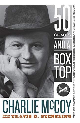 Fifty Cents and a Box Top: The Creative Life of Nashville Session Musician Charlie McCoy (Sounding Appalachia)