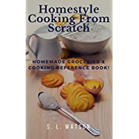Homestyle Cooking From Scratch: Homemade Groceries & Cooking Reference Book! (Southern Cooking Recipes) Kindle Edition by S. L. Watson