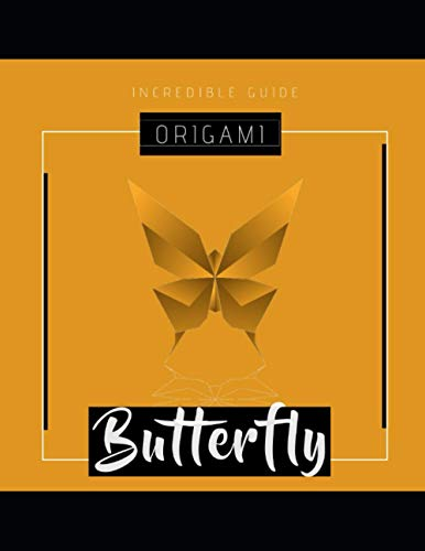Origami Butterfly Incredible Guide