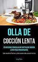 Olla De Cocción Lenta: Colecciones sencillas de recetas de cocción lenta para principiantes (Las recetas fáciles y deliciosas de cocción lenta)