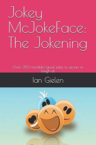 Jokey McJokeface: The Jokening: Over 350 horrible/great jokes to groan or laugh at.