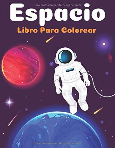 Espacio Libro Para Colorear: Fantástico colorante del espacio exterior con planetas del sistema solar, cohetes, naves espaciales, astronautas, actividades y más