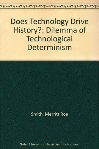 Does Technology Drive History?: The Dilemma of Technological Determinism