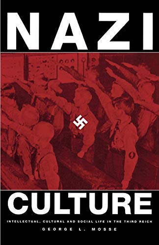 Nazi Culture: Intellectual, Cultural, and Social Life in the Third Reich (George L. Mosse Series in Modern European Cultural and Intellectual History) ... of European Culture, Sexuality, and Ideas)