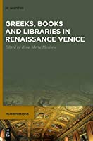 Greeks, Books and Libraries in Renaissance Venice (Transmissions)