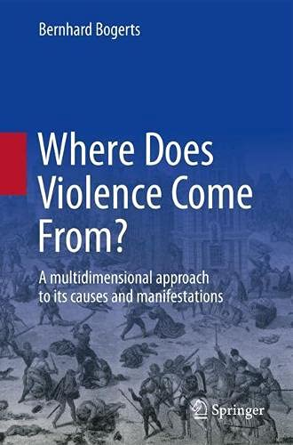 Where Does Violence Come From?: A multidimensional approach to its causes and manifestations