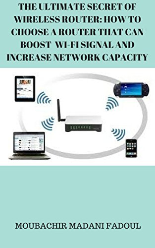 THE ULTIMATE SECRET OF WIRELESS ROUTER: HOW TO CHOOSE A ROUTER THAT CAN BOOST  WI-FI SIGNAL AND INCREASE NETWORK CAPACITY - UPDATED 2020 (English Edition)