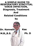 A  Simple  Guide  To  Respiratory Syncytial Virus Infection,  Diagnosis, Treatment  And  Related Conditions (English Edition)
