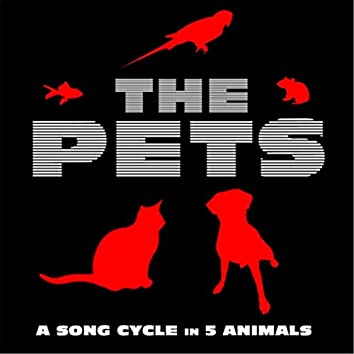 The Pets: A Song Cycle in 5 Animals