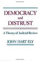 Democracy and Distrust: A Theory of Judicial Review (Harvard Paperbacks)