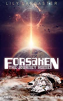 Forsaken: The Journey Home: A Year 3000 tale of lesbian love and adventure on a hostile alien world by [Lily Lancaster]