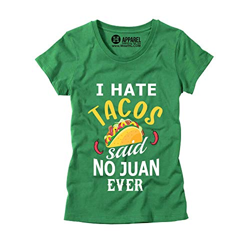 Womens I Hate Tacos Said No Juan Ever T-Shirt - Ladies Fiesta Party Tee Green