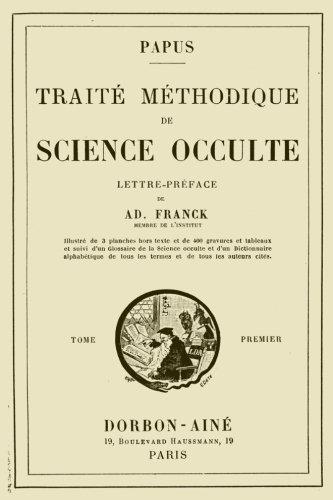 Traite Methodique de Science Occulte - Tome Premier: Lettre-preface de Ad. Franck membre de l'Institut