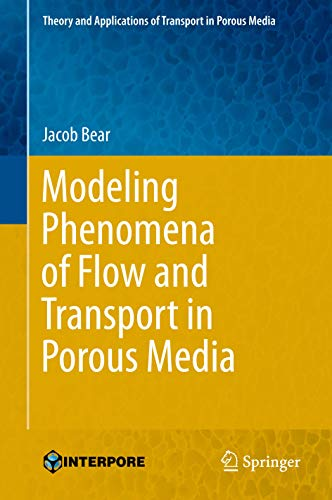 Modeling Phenomena of Flow and Transport in Porous Media (Theory and Applications of Transport in Porous Media (31))