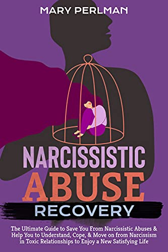 Narcissistic Abuse Recovery: The Ultimate Guide to Save You From Narcissistic Abuses & Help You to Understand, Cope, & Move on from Narcissism in Toxic Relationships to Enjoy a New Satisfying Life by [Mary Perlman]