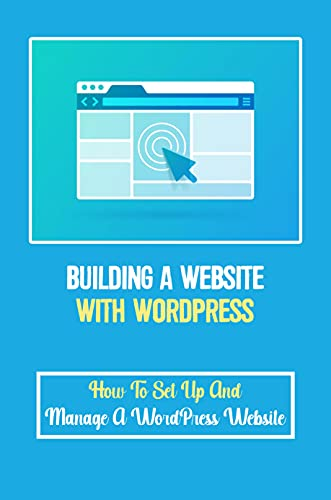 Building A Website With WordPress: How To Set Up And Manage A WordPress Website: Wordpress Website Examples (English Edition)