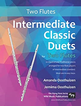 Intermediate Classic Duets for Two Flutes  22 classical and traditional melodies for two equal flutes of intermediate standard From low C to third octave G All in easy keys.