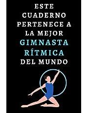 Este Cuaderno Pertenece A La Mejor Gimnasta Rítmica Del Mundo: Cuaderno De Notas Ideal Para Gimnastas Rítmicas - 120 Páginas