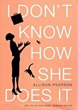 I Don't Know How She Does It by Pearson, Allison. (Knopf,2002) [Hardcover]