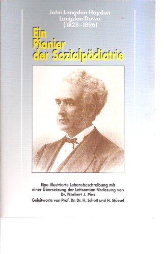 John Langdon Haydon Langdon-Down (1828-1896) Ein Pionier der Sozialpädiatrie