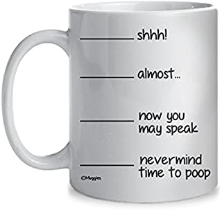 Muggies Shh, Almost, Now You Can Speak, Time to Poop Funny 11oz. Coffee Tea Mug. Unique Cup For Christmas, Xmas, Mother's & Father's Day, Birthday Gag Gifts For Men & Women