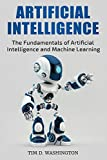 ARTIFICIAL INTELLIGENCE: The Fundamentals of Artificial Intelligence and Machine Learning