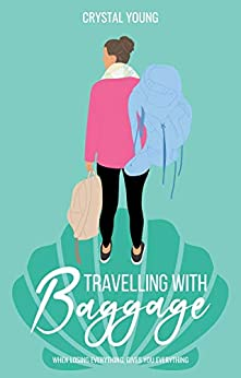 Travelling with Baggage: When losing everything, gives you everything by [Crystal Young]