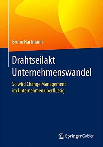 Drahtseilakt Unternehmenswandel: So wird Change Management im Unternehmen überflüssig