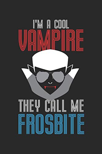 I'm a cool Vampire They call me Frosbite: Halloween blank journal pages for all horror fans | 120 pages for vampires, ghouls, witches and zombies | 6x9