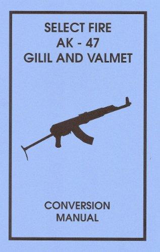 Select Fire AK-47 Gilil and Valmet Conversion Manual