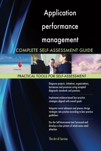 Application performance management Complete Self-Assessment Guide