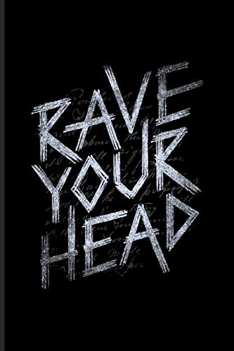 Rave Your Head: Dj Quotes About Music Journal | Notebook | Workbook For Dance Club, Electronic Music, Deep Techno, Disc Jockey, Mixer Board & New Age Movement Fans - 6x9 - 100 Blank Lined Pages