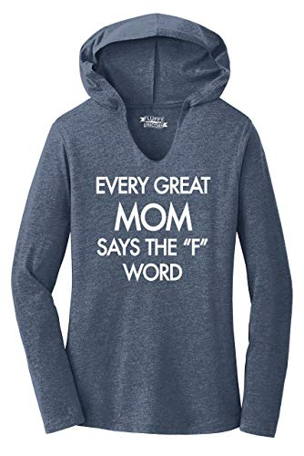 Ladies Hoodie Shirt Every Great Mom Says F Word Funny Mom Tee Navy Frost L